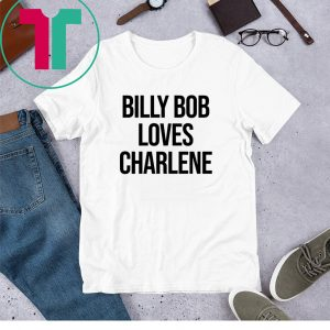 Billy Bob Loves Charlene 2020 T-Shirts