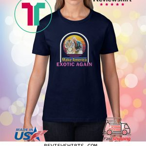 Tiger King Joe Exotic Make America Exotic Again 2020 TShirt